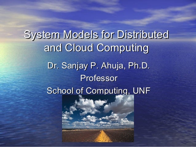 System Models for Distributed and Cloud Computing Dr. Sanjay P. Ahuja, Ph.D. Professor School of Computing, UNF