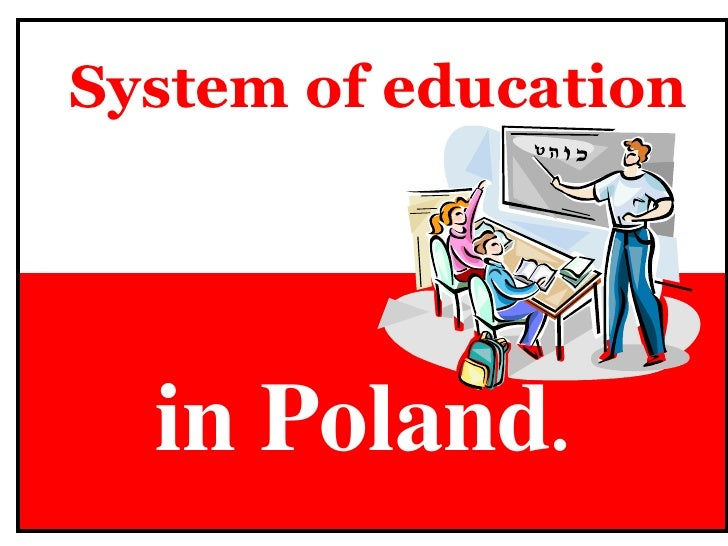 System of education<br />in Poland.<br />
