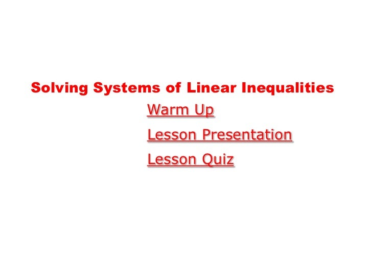 Solving Systems of Linear Inequalities              Warm Up              Lesson Presentation              Lesson Quiz