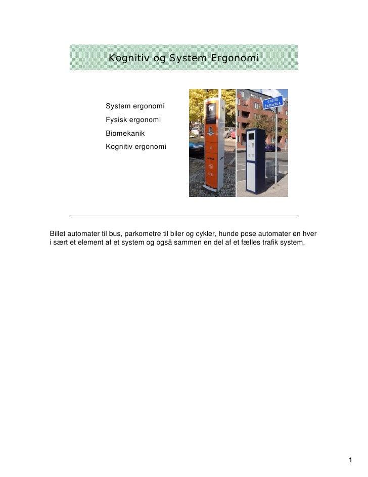 Kognitiv og System Ergonomi                  System ergonomi                  Fysisk ergonomi                  Biomekanik ...