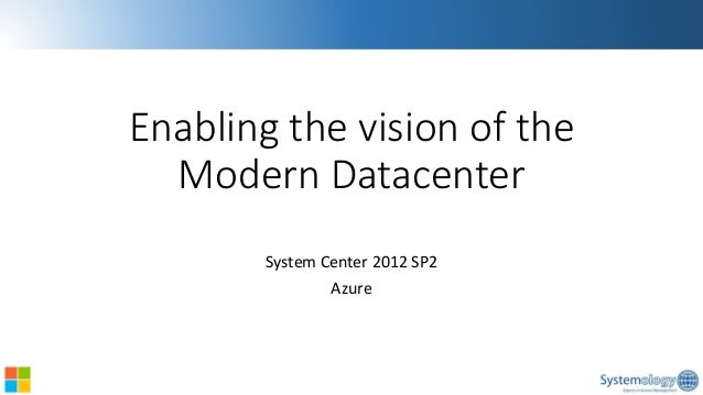 Enabling the vision of the Modern Datacenter  System Center 2012 SP2  Azure