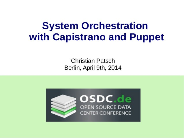 System Orchestration with Capistrano and Puppet Christian Patsch Berlin, April 9th, 2014