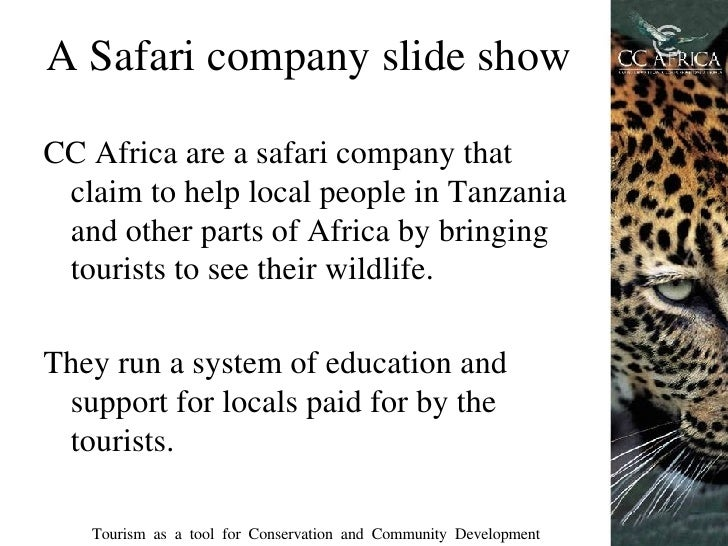 A Safari company slide show <ul><li>CC Africa are a safari company that claim to help local people in Tanzania and other p...