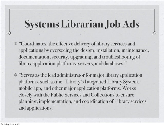 """""""Coordinates, the effective delivery of library services andapplications by overseeing the design, installation, maintenan..."""