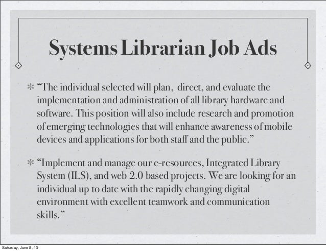 """""""The individual selected will plan, direct, and evaluate theimplementation and administration of all library hardware ands..."""