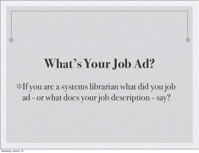 What's Your Job Ad?If you are a systems librarian what did you jobad - or what does your job description - say?Saturday, J...