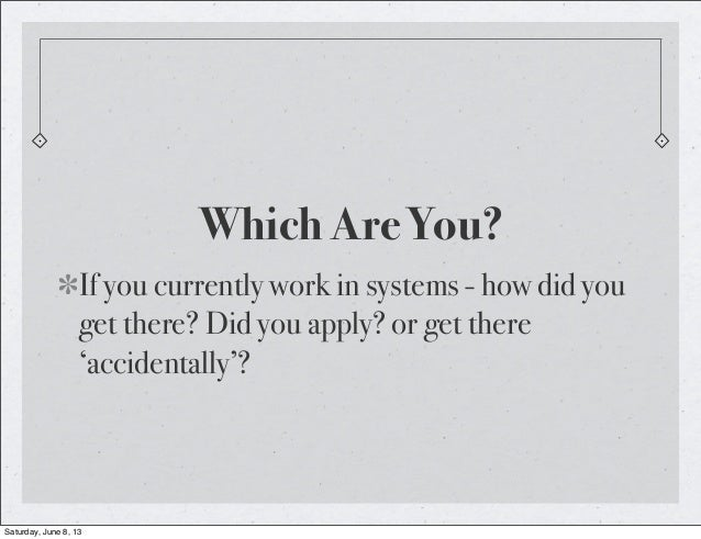Which Are You?If you currently work in systems - how did youget there? Did you apply? or get there'accidentally'?Saturday,...