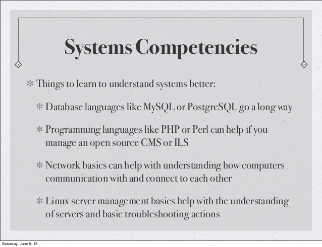Systems CompetenciesThings to learn to understand systems better:Database languages like MySQL or PostgreSQL go a long way...