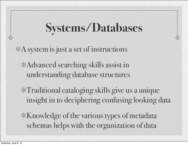 Systems/DatabasesA system is just a set of instructionsAdvanced searching skills assist inunderstanding database structure...