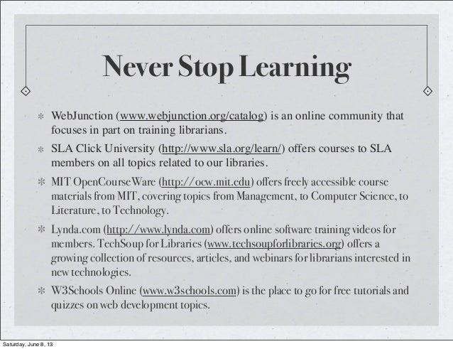 Never Stop LearningWebJunction (www.webjunction.org/catalog) is an online community thatfocuses in part on training librar...