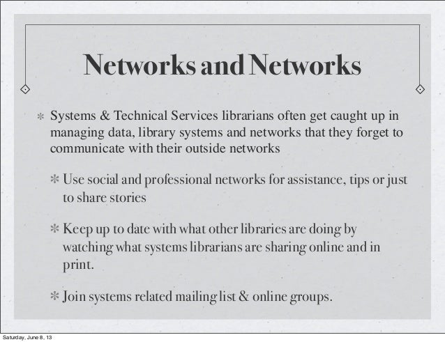Networks and NetworksSystems & Technical Services librarians often get caught up inmanaging data, library systems and netw...