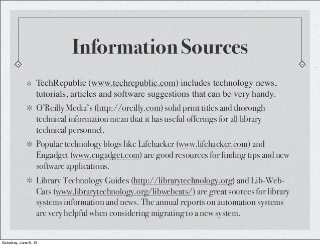 Information SourcesTechRepublic (www.techrepublic.com) includes technology news,tutorials, articles and software suggestio...