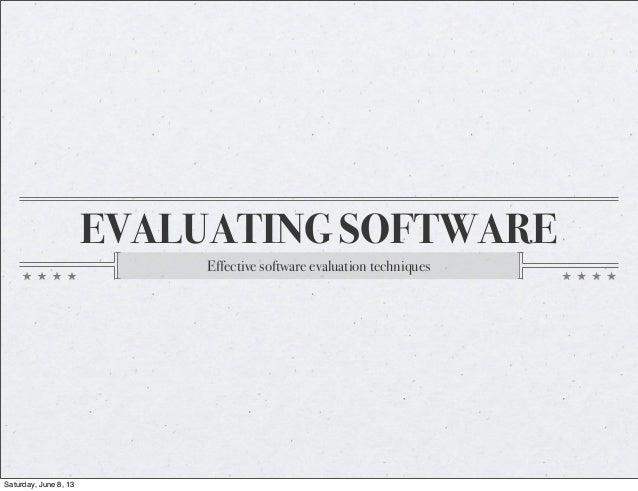 EVALUATING SOFTWAREEffective software evaluation techniquesSaturday, June 8, 13