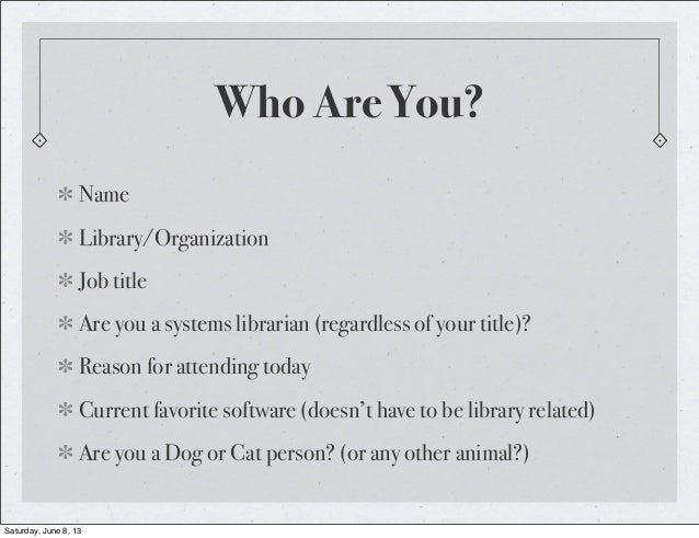 Who Are You?NameLibrary/OrganizationJob titleAre you a systems librarian (regardless of your title)?Reason for attending t...
