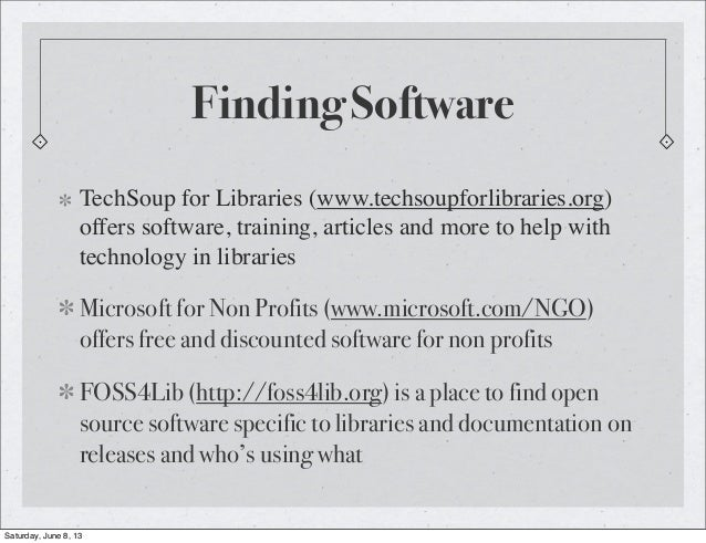 Finding SoftwareTechSoup for Libraries (www.techsoupforlibraries.org)offers software, training, articles and more to help ...