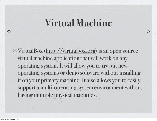 Virtual MachineVirtualBox (http://virtualbox.org) is an open sourcevirtual machine application that will work on anyoperat...