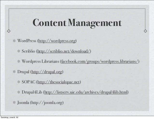 Content ManagementWordPress (http://wordpress.org)Scriblio (http://scriblio.net/download/)Wordpress Librarians (facebook.c...