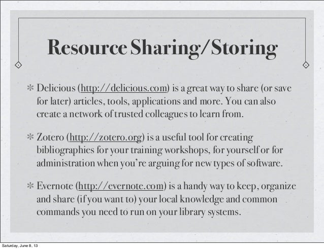 Resource Sharing/StoringDelicious (http://delicious.com) is a great way to share (or savefor later) articles, tools, appli...