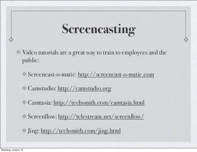 ScreencastingVideo tutorials are a great way to train to employees and thepublic:Screencast-o-matic: http://screencast-o-m...