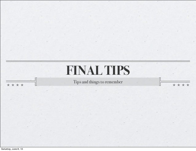 FINAL TIPSTips and things to rememberSaturday, June 8, 13