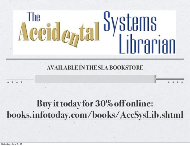 AVAILABLE IN THE SLA BOOKSTOREBuy it today for 30% off online:books.infotoday.com/books/AccSysLib.shtmlSaturday, June 8, 13
