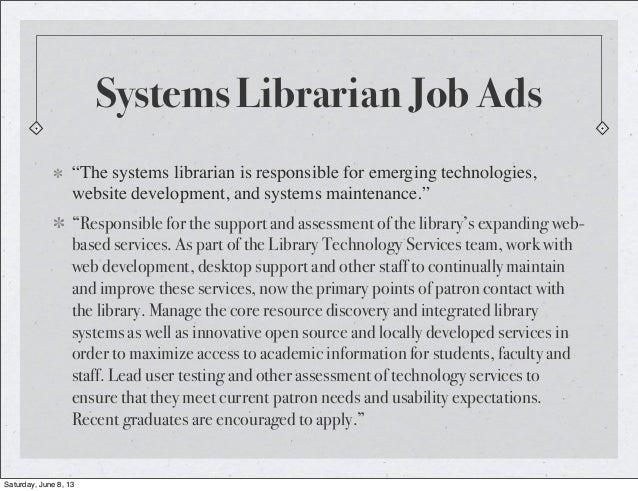"""""""The systems librarian is responsible for emerging technologies,website development, and systems maintenance.""""""""Responsible..."""