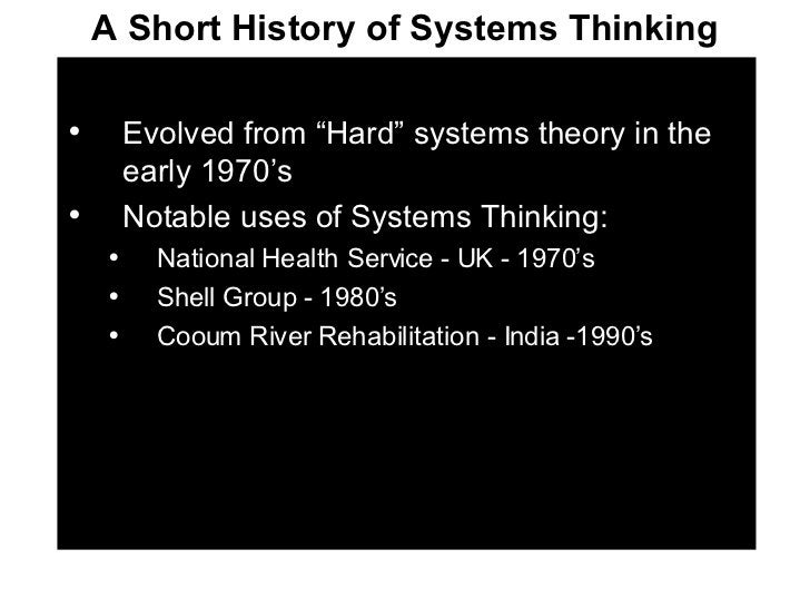 """<ul><li>Evolved from """"Hard"""" systems theory in the early 1970's </li></ul><ul><li>Notable uses of Systems Thinking: </li></..."""