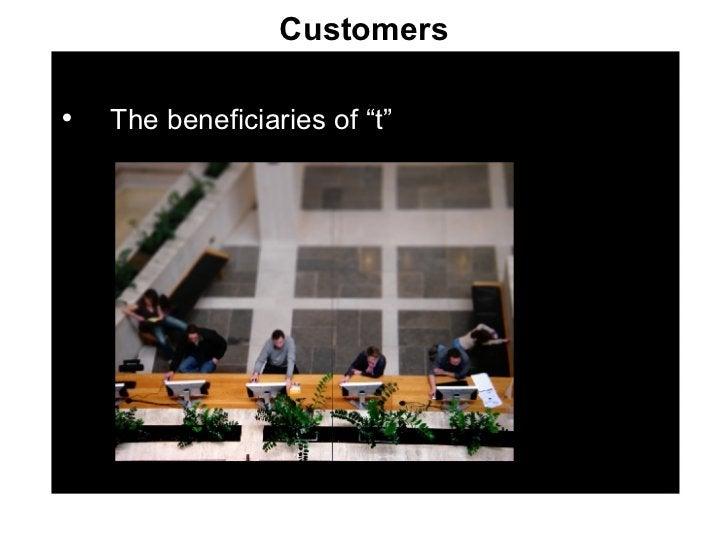 "Customers <ul><li>The beneficiaries of ""t"" </li></ul>"