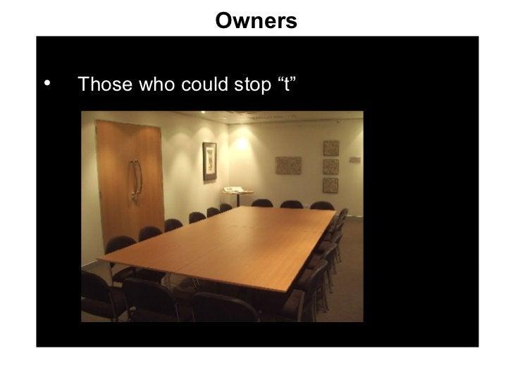 "Owners <ul><li>Those who could stop ""t"" </li></ul>"