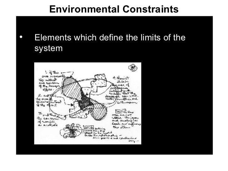 Environmental Constraints <ul><li>Elements which define the limits of the system </li></ul>