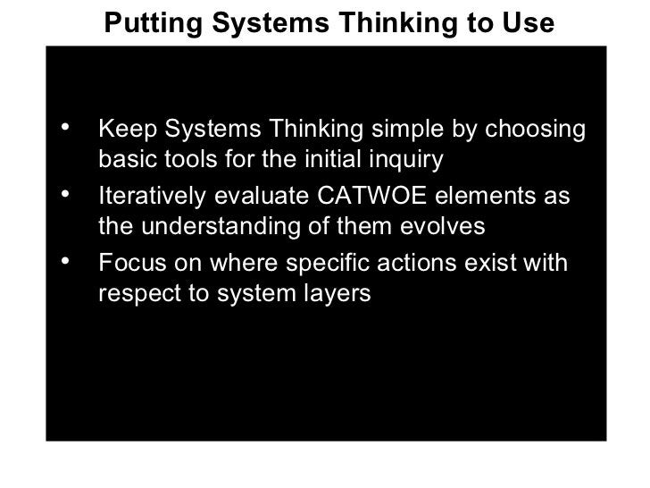 <ul><li>Keep Systems Thinking simple by choosing basic tools for the initial inquiry </li></ul><ul><li>Iteratively evaluat...