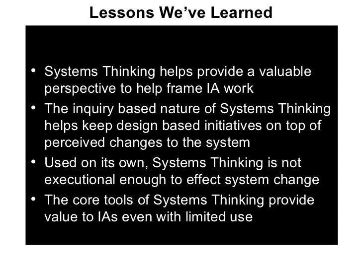 <ul><li>Systems Thinking helps provide a valuable perspective to help frame IA work </li></ul><ul><li>The inquiry based na...