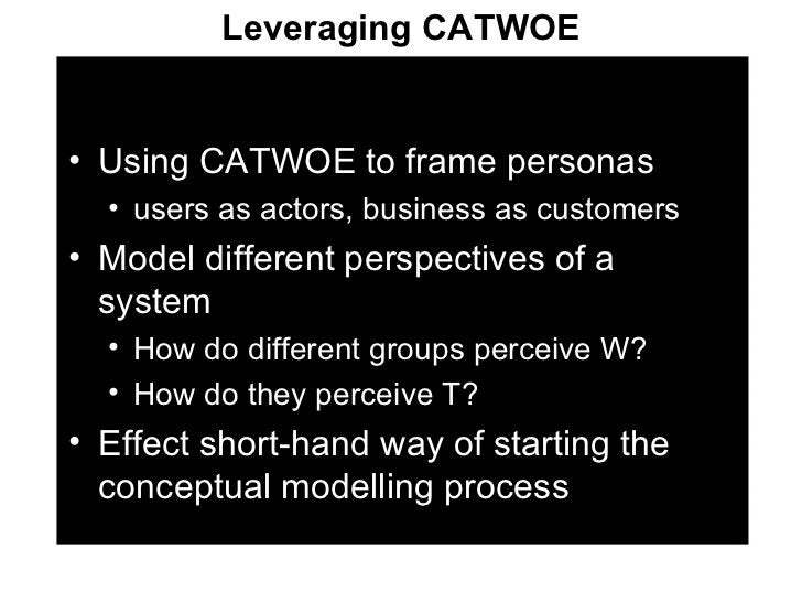 <ul><li>Using CATWOE to frame personas </li></ul><ul><ul><li>users as actors, business as customers </li></ul></ul><ul><li...