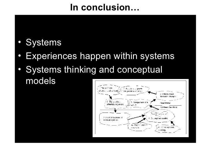 <ul><li>Systems </li></ul><ul><li>Experiences happen within systems </li></ul><ul><li>Systems thinking and conceptual mode...