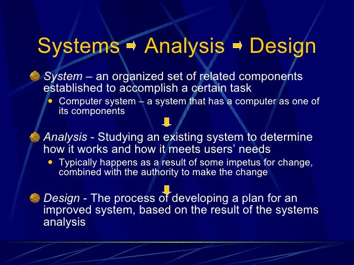 system analysis and design terms The purpose of systems analysis and design is for a business to increase their efficiency, because when you look at a current system you will see.