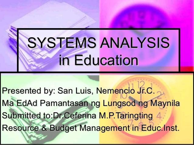 SYSTEMS ANALYSISSYSTEMS ANALYSISin Educationin EducationPresented by: San Luis, Nemencio Jr.C.Presented by: San Luis, Neme...