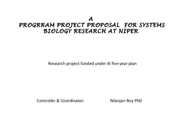 APROGRRAM PROJECT PROPOSAL FOR SYSTEMS      BIOLOGY RESEARCH AT NIPER          Research project funded under XI five year ...