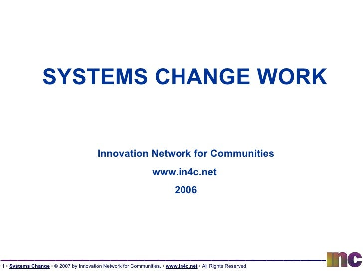 SYSTEMS CHANGE WORK Innovation Network for Communities www.in4c.net  2006