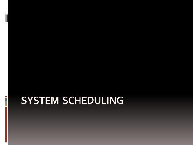 WHAT IS SCHEDULING?????Scheduling is a set ofpolicies andmechanisms to controlthe order of work to beperformed by thesystem.