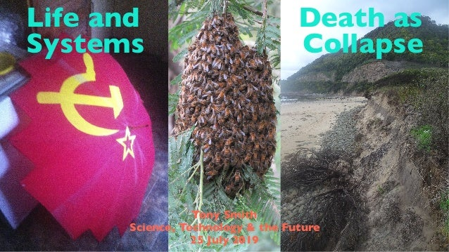 Life and Death as Systems Collapse Tony Smith Science, Technology & the Future 25 July 2019