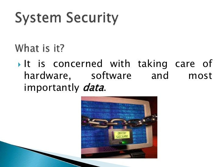 System Security <br />What is it?<br />It is concerned with taking care of hardware, software and most importantly data.<b...