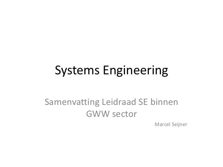Systems EngineeringSamenvatting Leidraad SE binnen         GWW sector                         Marcel Seijner