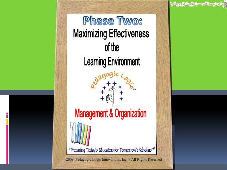 Phase Two:<br />Maximizing Effectiveness<br />of the<br />Learning Environment<br />Management & Organization<br />2009, P...
