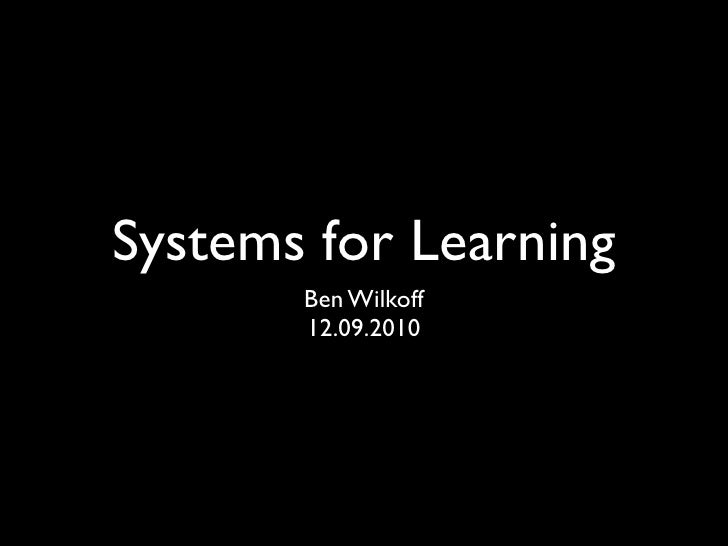 Systems for Learning       Ben Wilkoff       12.09.2010