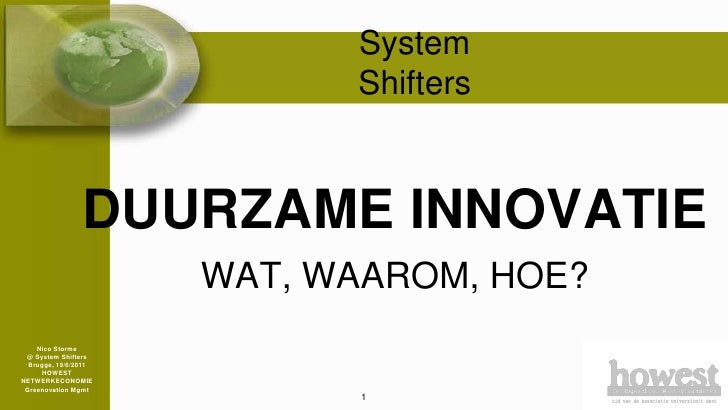 System Shifters<br />DUURZAME INNOVATIE<br />WAT, WAAROM, HOE?<br />NicoStorme<br />@ System Shifters<br />Brugge, 19/6/20...