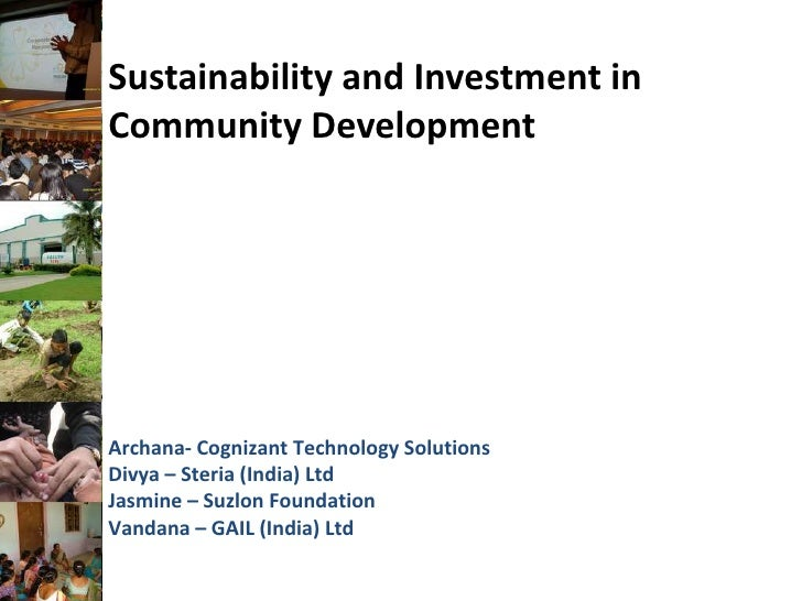 Sustainability and Investment in Community Development<br />Archana- Cognizant Technology Solutions<br />Divya – Steria (I...