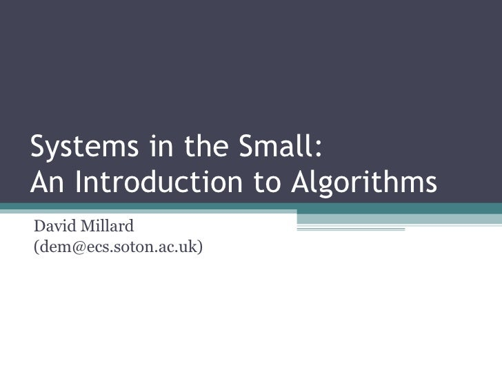 Systems in the Small: An Introduction to Algorithms David Millard (dem@ecs.soton.ac.uk)