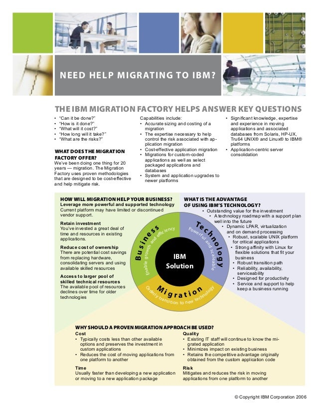 "NEED HELP MIGRATING TO IBM?THE IBM MIGRATION FACTORY HELPS ANSWER KEY QUESTIONS•   ""Can it be done?""                      ..."