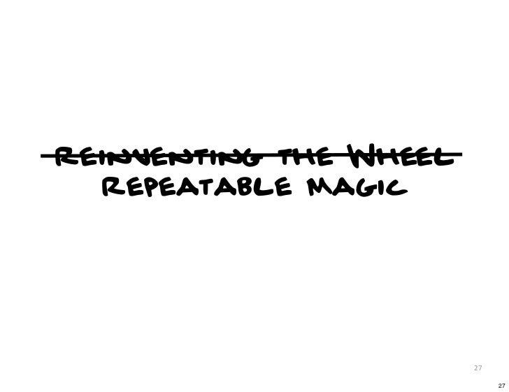 Reinventing the Wheel  Repeatable Magic                        27                             27