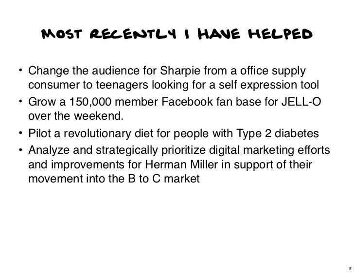 Most recently I Have helped• Change the audience for Sharpie from a office supply  consumer to teenagers looking for a self...